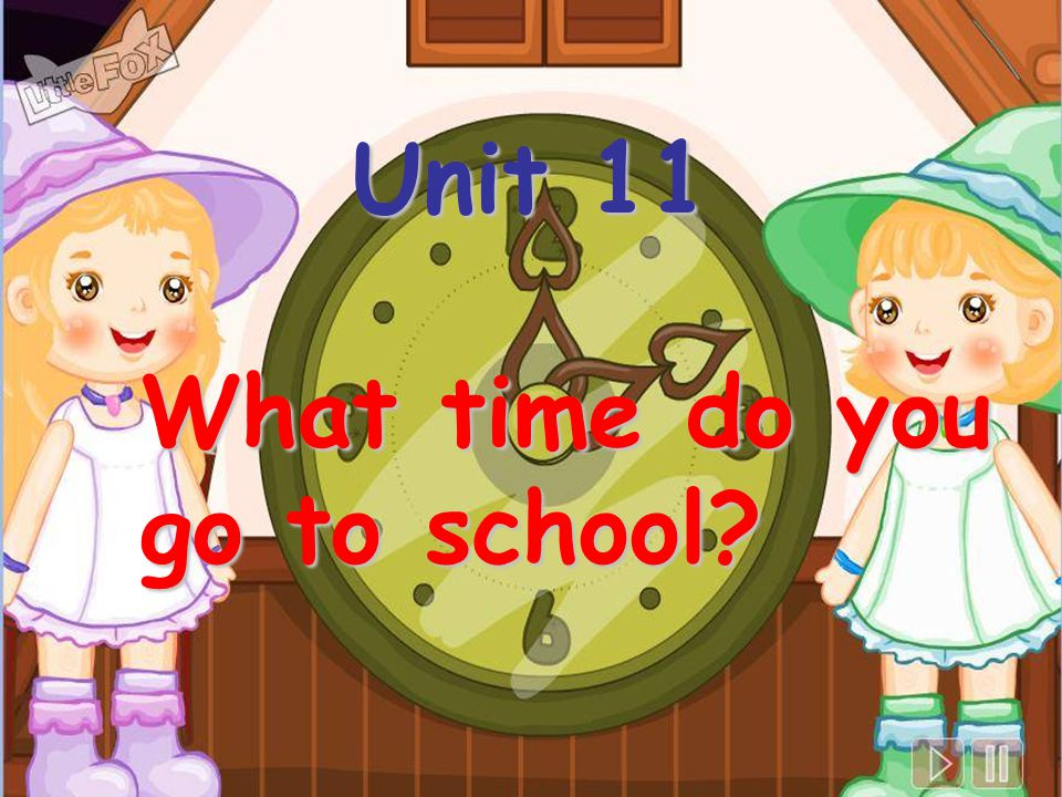 Unit 11 What time do you go to school
