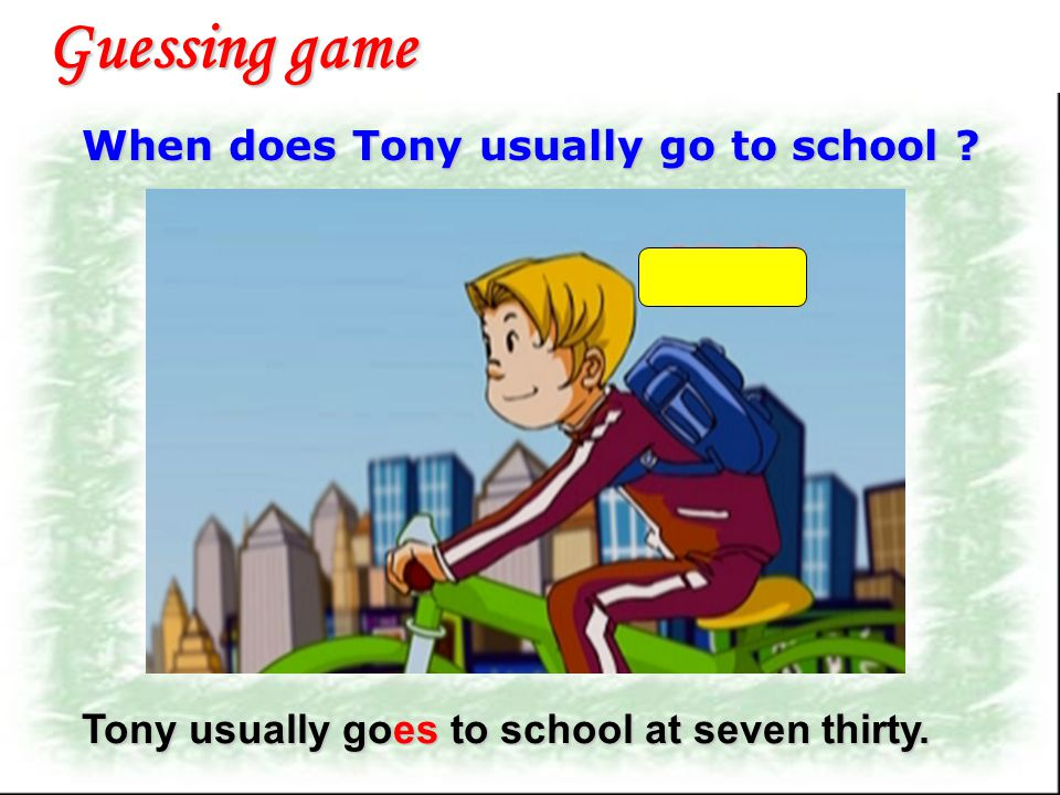Guessing game When does Tony usually go to school
