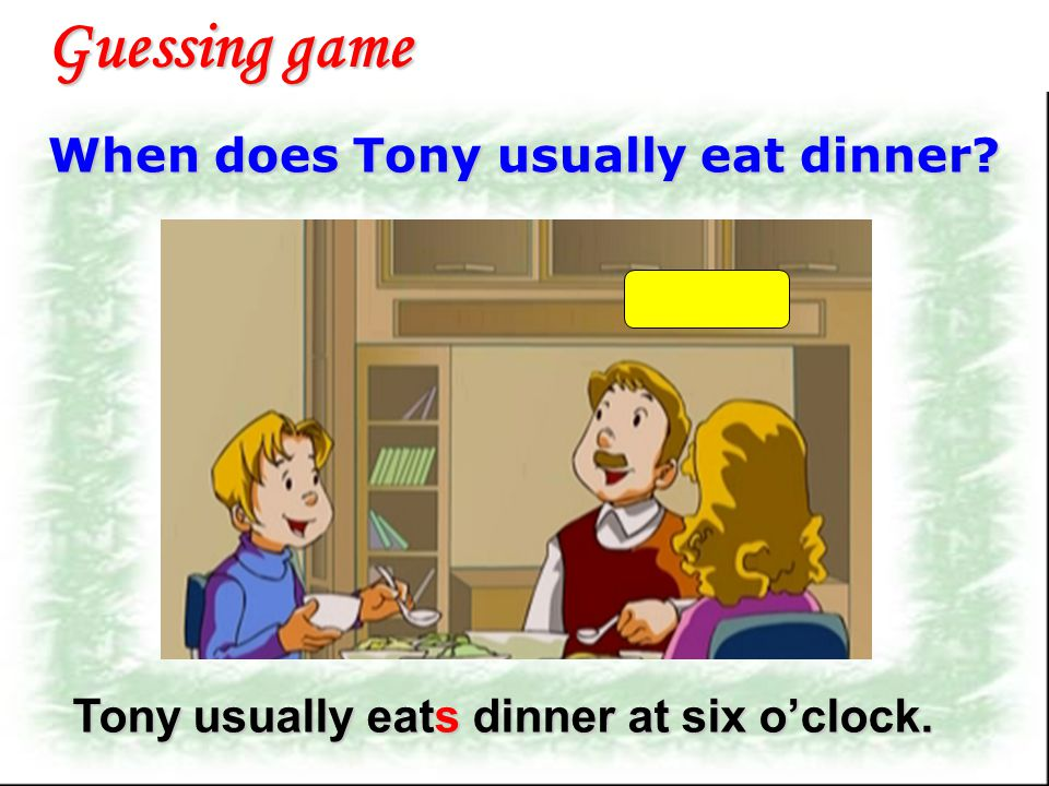 Guessing game When does Tony usually eat dinner