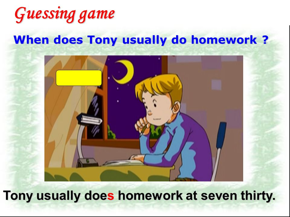 Guessing game Tony usually does homework at seven thirty.