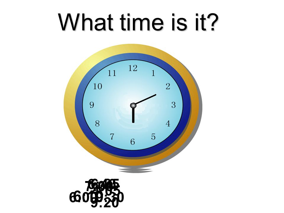 What time is it 6:10 6:25 9:20 6:00 4:05 6:40 7:00 9:30