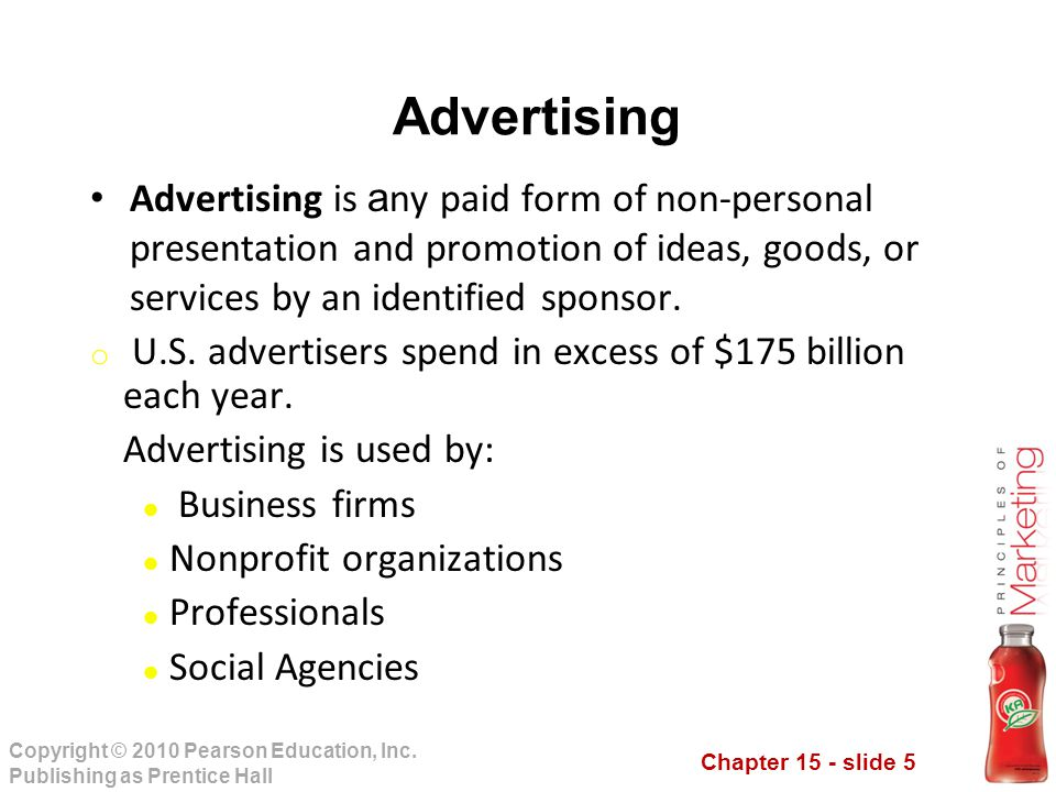 Advertising Advertising is any paid form of non-personal presentation and promotion of ideas, goods, or services by an identified sponsor.
