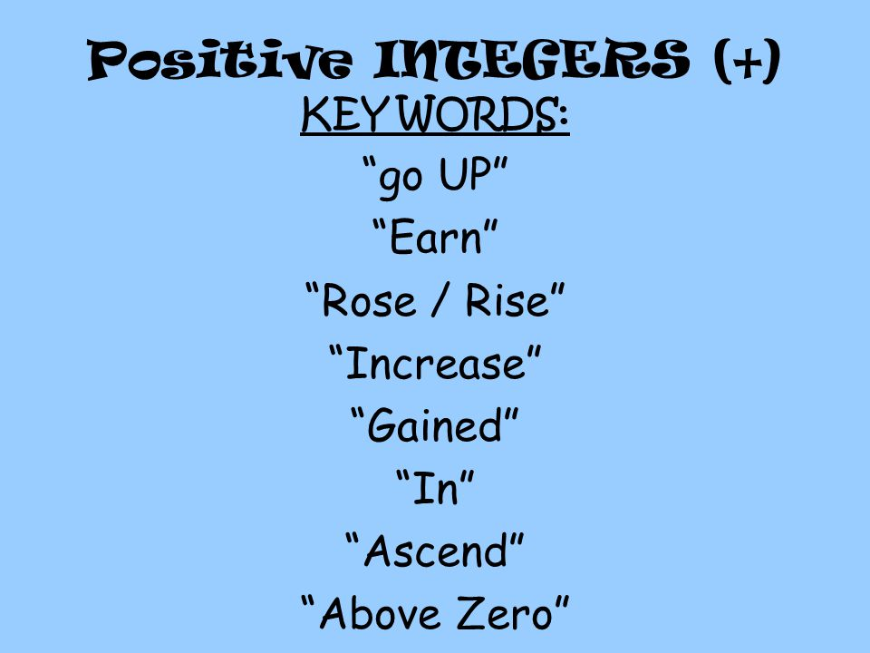 Positive INTEGERS (+) go UP Earn Rose / Rise Increase Gained