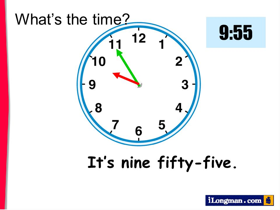 What's the time 9:55 It's nine fifty-five.