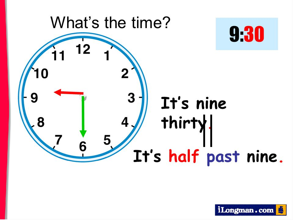 What's the time 9:30 It's nine thirty. It's half past nine.