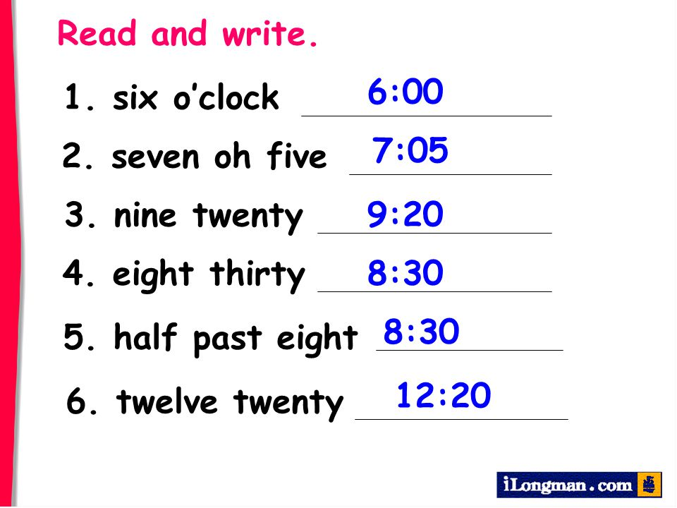 Read and write. 6:00. 1. six o'clock. 7:05. 2. seven oh five. 3. nine twenty. 9:20. 4. eight thirty.