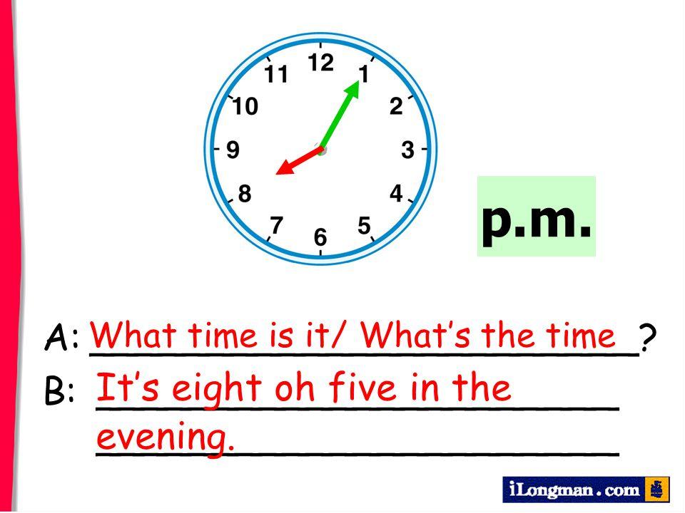 p.m. A: _______________________