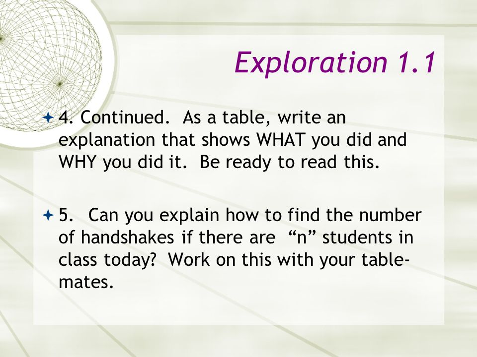Exploration 1.1 4. Continued. As a table, write an explanation that shows WHAT you did and WHY you did it. Be ready to read this.