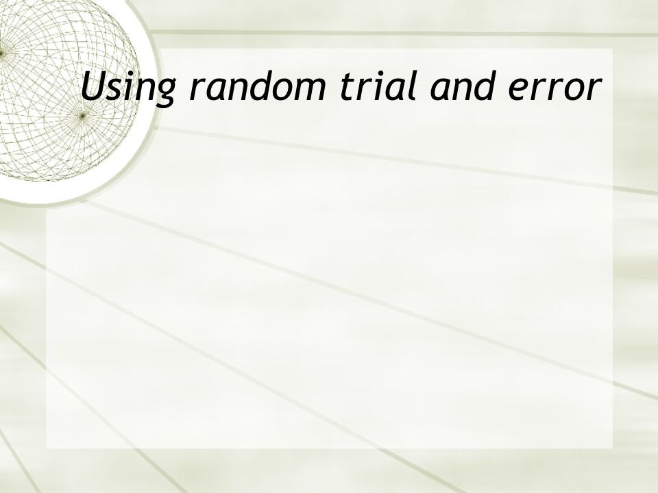 Using random trial and error