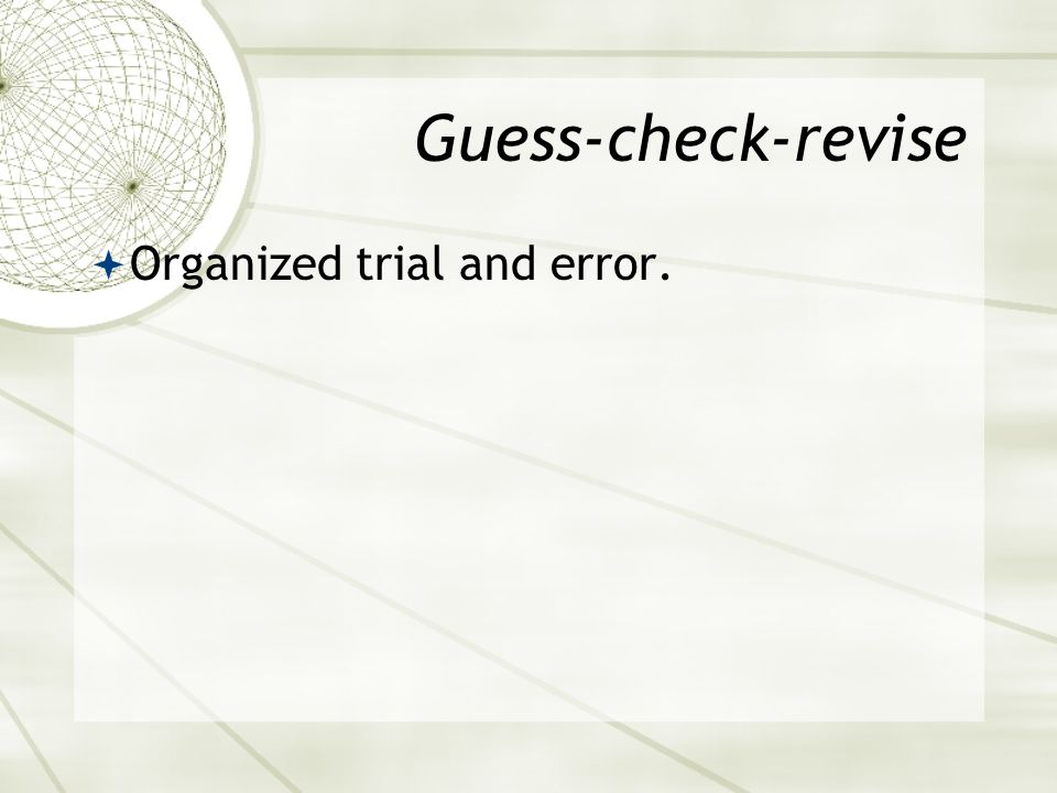 Guess-check-revise Organized trial and error.