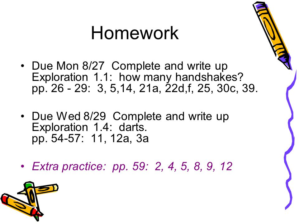 Homework Due Mon 8/27 Complete and write up Exploration 1.1: how many handshakes pp. 26 - 29: 3, 5,14, 21a, 22d,f, 25, 30c, 39.