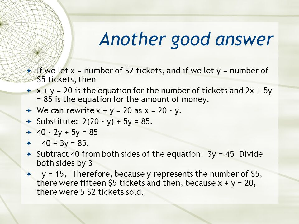 Another good answer If we let x = number of $2 tickets, and if we let y = number of $5 tickets, then.