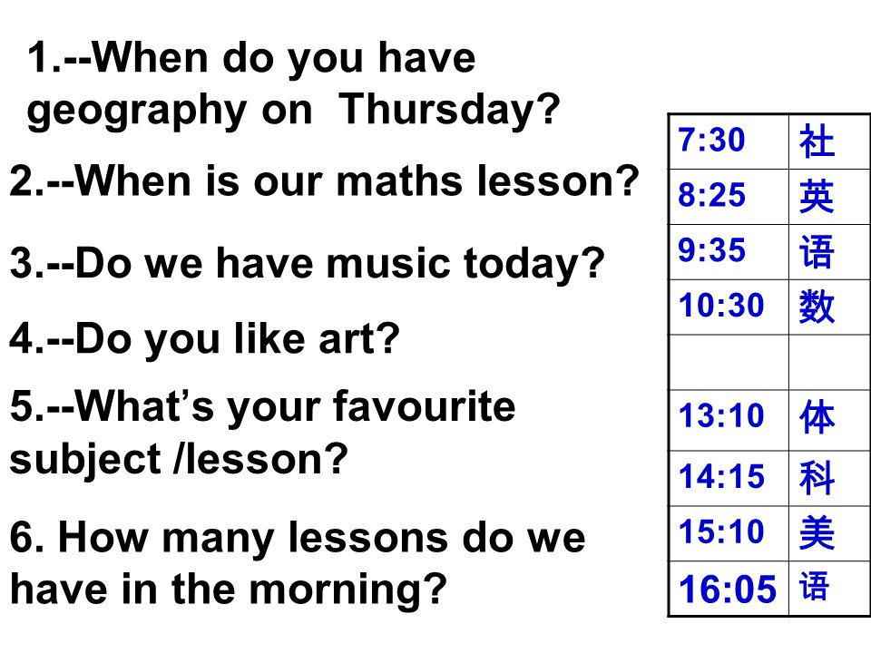 1.--When do you have geography on Thursday