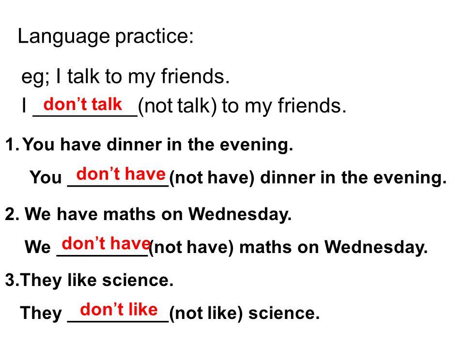 I _________(not talk) to my friends.