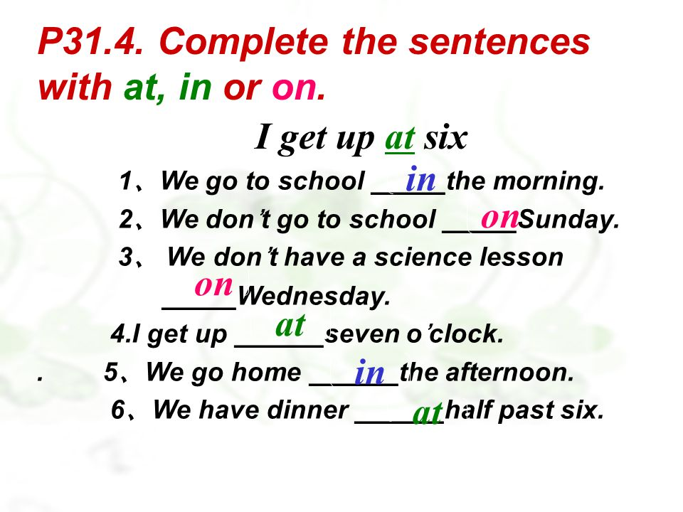 P31.4. Complete the sentences with at, in or on.