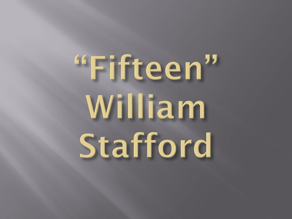 Fifteen William Stafford