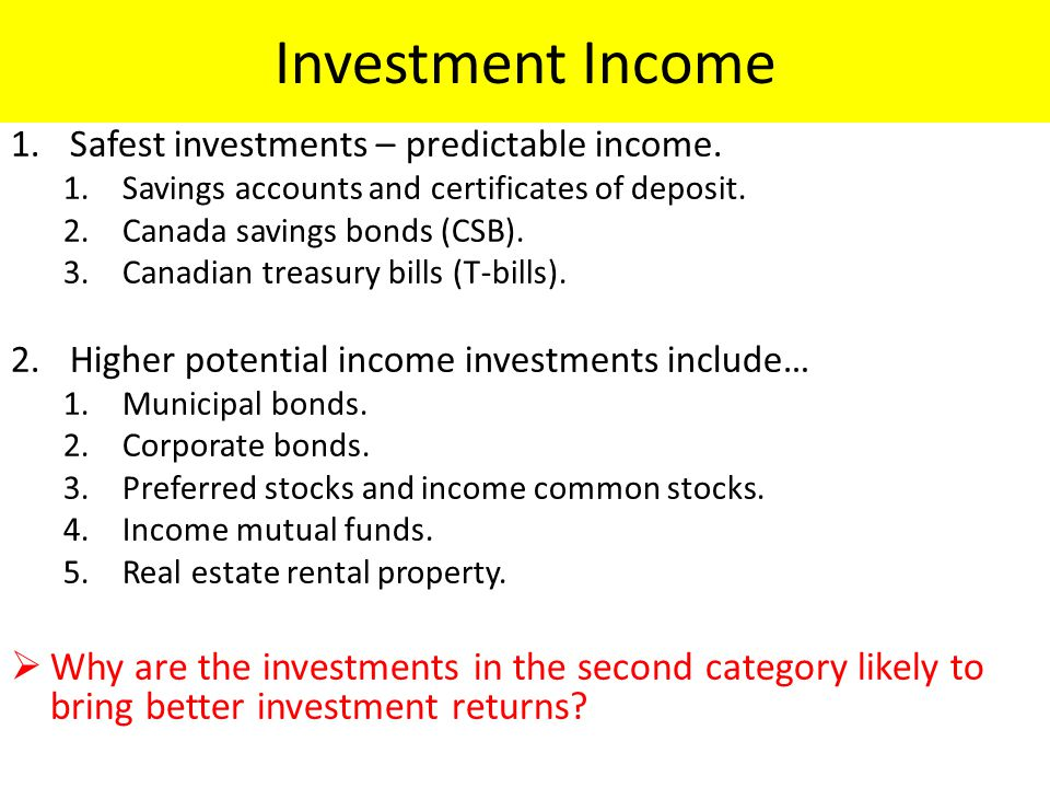 Investment Income Safest investments – predictable income. Savings accounts and certificates of deposit.
