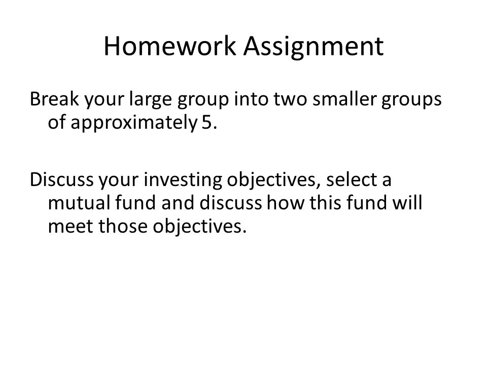 Homework Assignment Break your large group into two smaller groups of approximately 5.