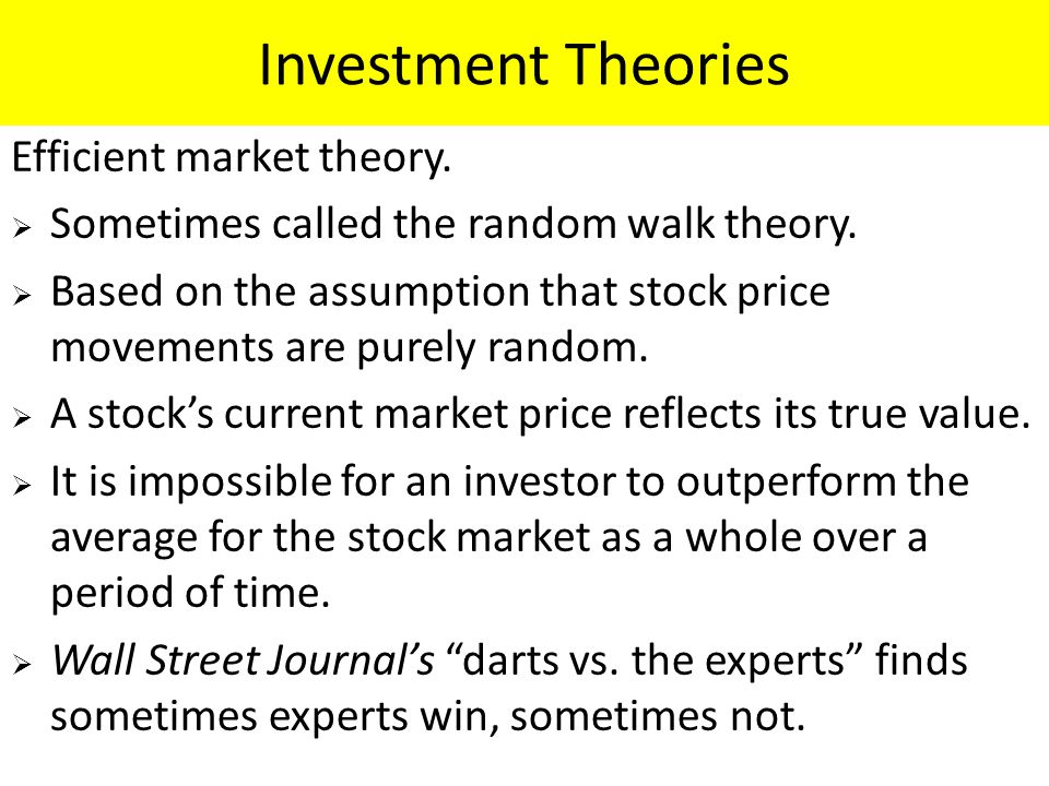 Investment Theories Efficient market theory.