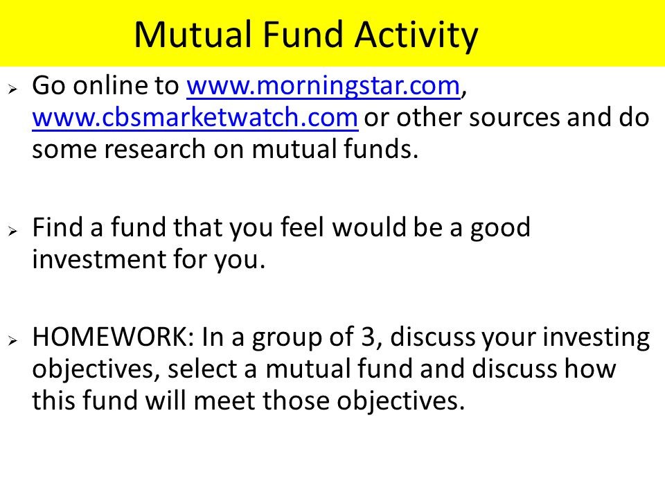 Mutual Fund Activity Go online to www.morningstar.com, www.cbsmarketwatch.com or other sources and do some research on mutual funds.