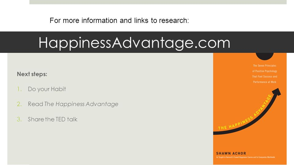 HappinessAdvantage.com For more information and links to research: