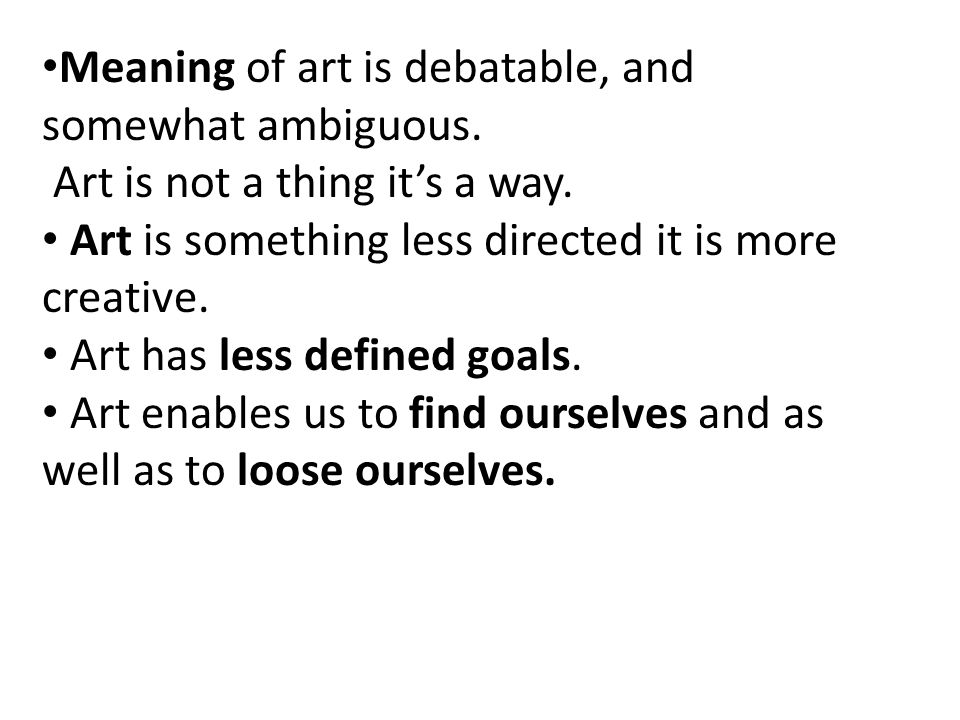 Meaning of art is debatable, and somewhat ambiguous.