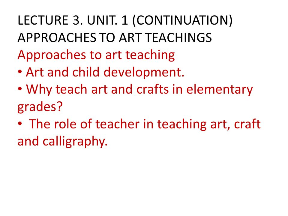 LECTURE 3. UNIT. 1 (CONTINUATION) APPROACHES TO ART TEACHINGS