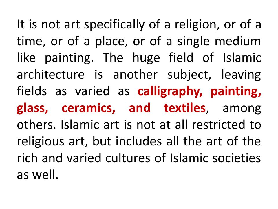 It is not art specifically of a religion, or of a time, or of a place, or of a single medium like painting.