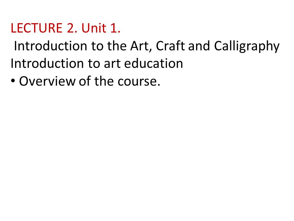 LECTURE 2. Unit 1. Introduction to the Art, Craft and Calligraphy.
