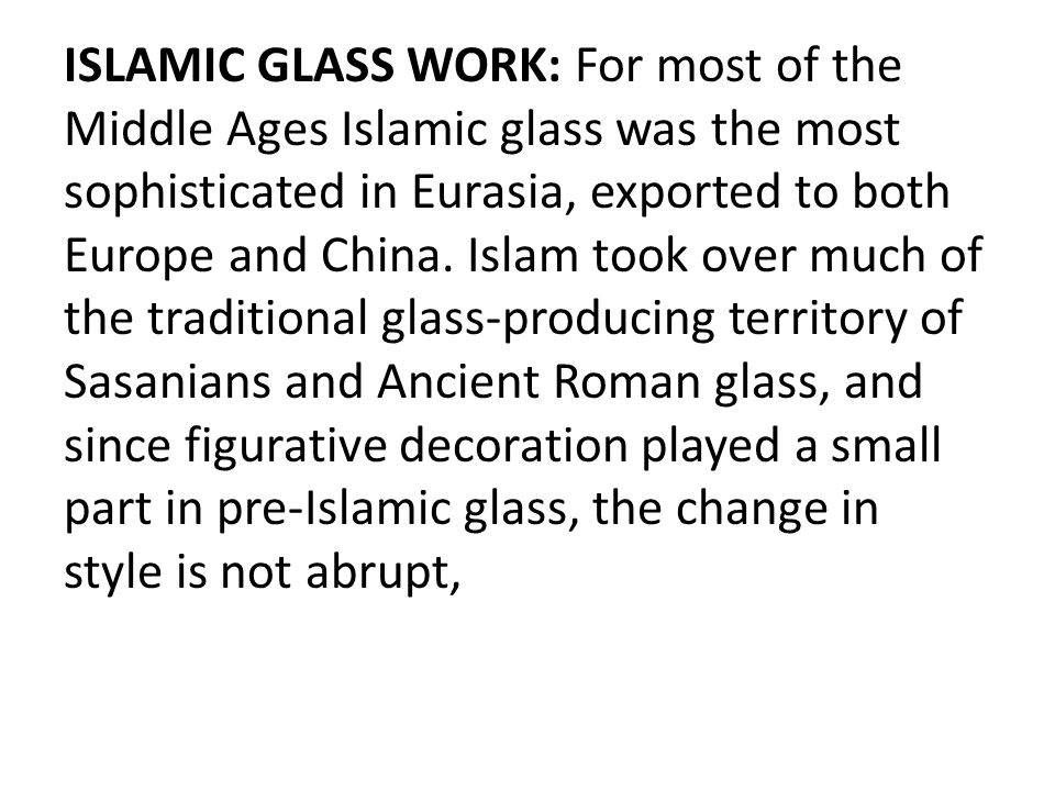 ISLAMIC GLASS WORK: For most of the Middle Ages Islamic glass was the most sophisticated in Eurasia, exported to both Europe and China.