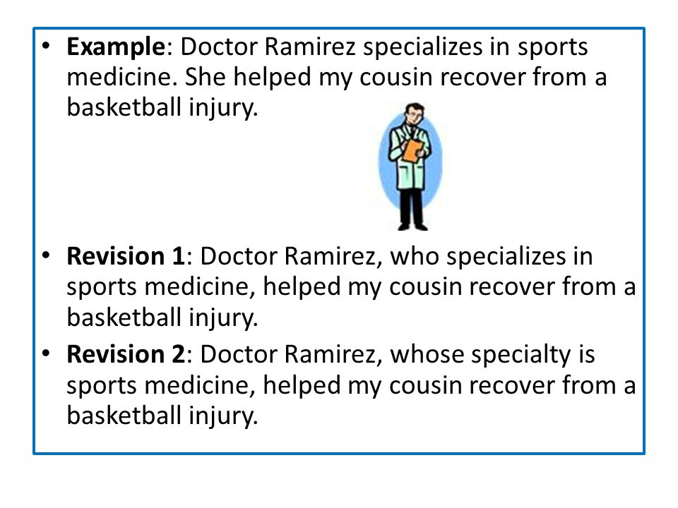 Example: Doctor Ramirez specializes in sports medicine