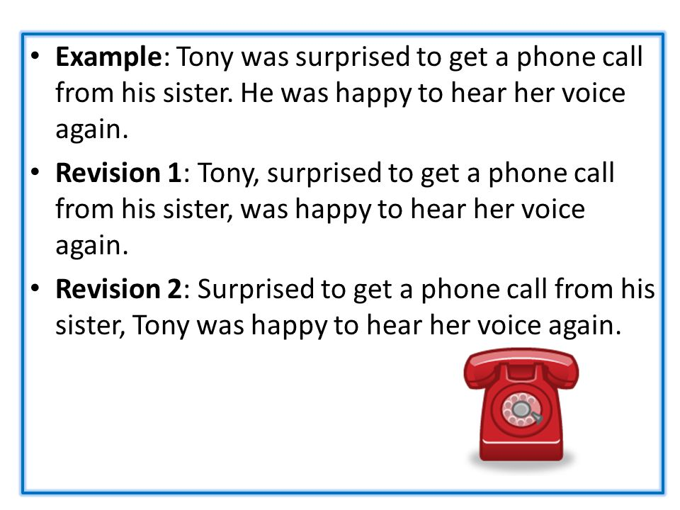 Example: Tony was surprised to get a phone call from his sister