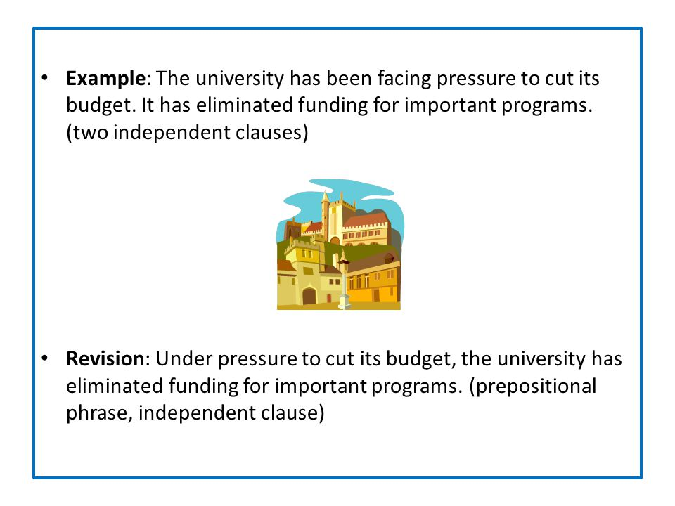 Example: The university has been facing pressure to cut its budget