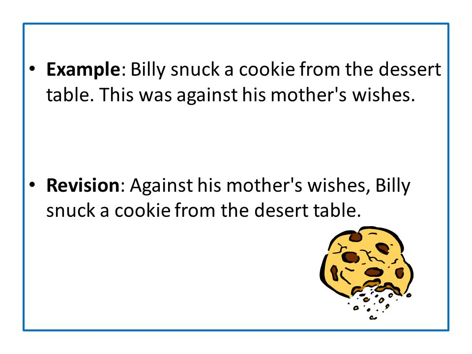 Example: Billy snuck a cookie from the dessert table