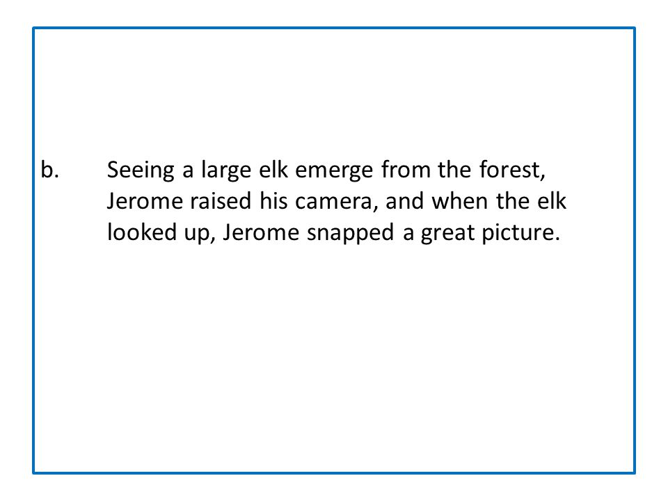b. Seeing a large elk emerge from the forest,