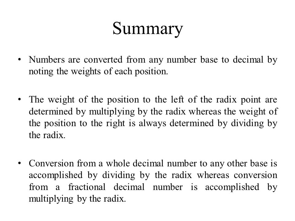 Summary Numbers are converted from any number base to decimal by noting the weights of each position.