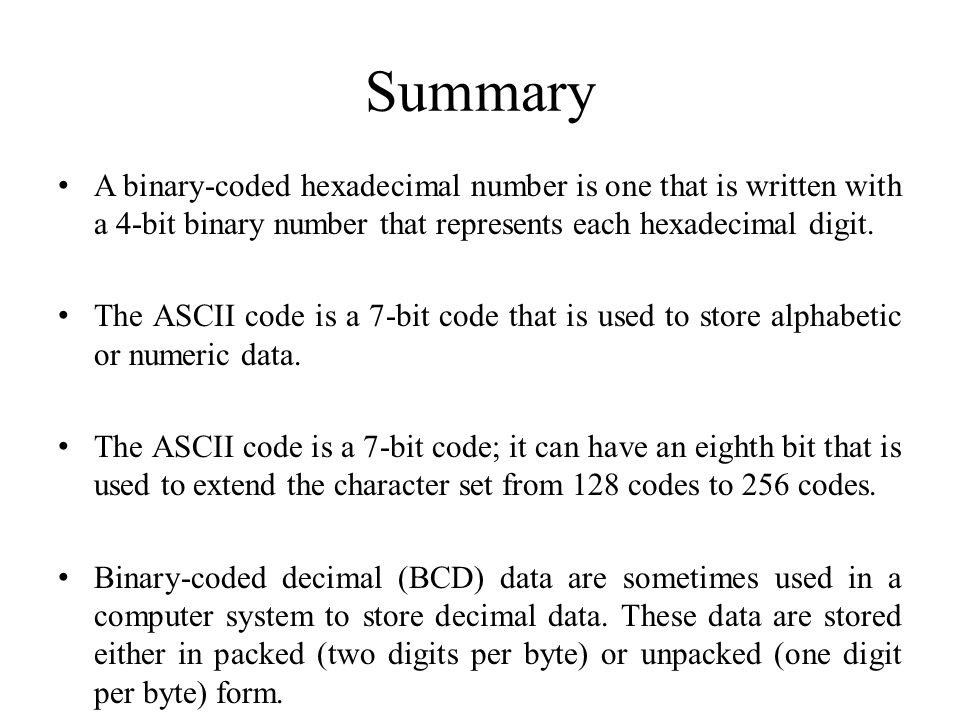 Summary A binary-coded hexadecimal number is one that is written with a 4-bit binary number that represents each hexadecimal digit.