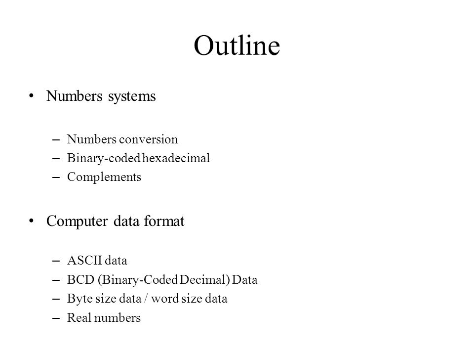 Outline Numbers systems Computer data format Numbers conversion