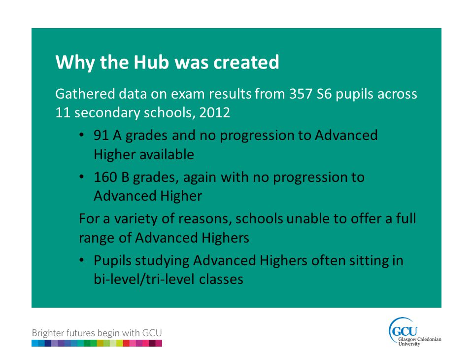 Why the Hub was created Gathered data on exam results from 357 S6 pupils across 11 secondary schools, 2012.