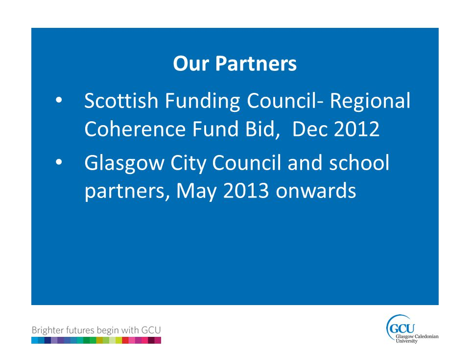 Our Partners Scottish Funding Council- Regional Coherence Fund Bid, Dec 2012.