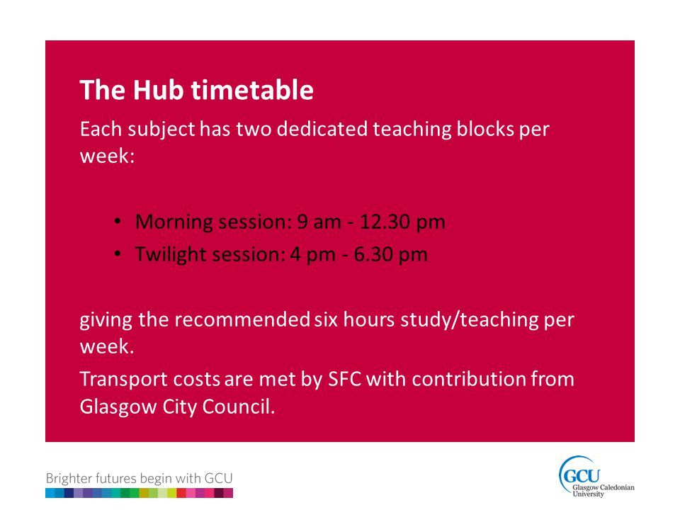 The Hub timetable Each subject has two dedicated teaching blocks per week: Morning session: 9 am - 12.30 pm.