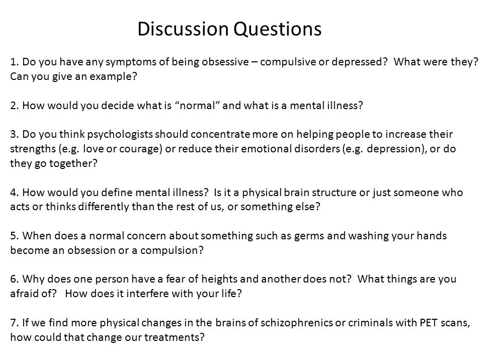 Discussion Questions 1. Do you have any symptoms of being obsessive – compulsive or depressed What were they Can you give an example