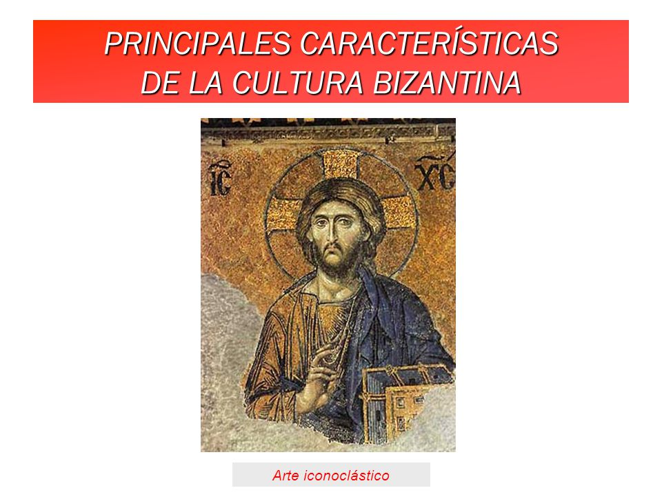 PRINCIPALES CARACTERÍSTICAS DE LA CULTURA BIZANTINA