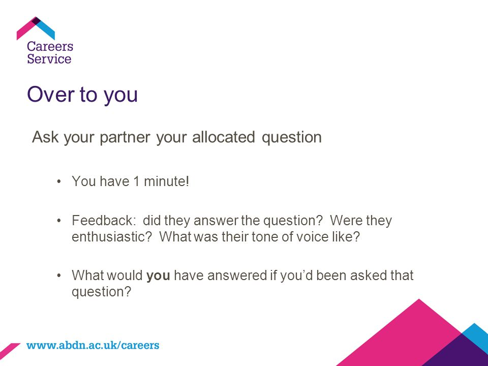 Over to you Ask your partner your allocated question