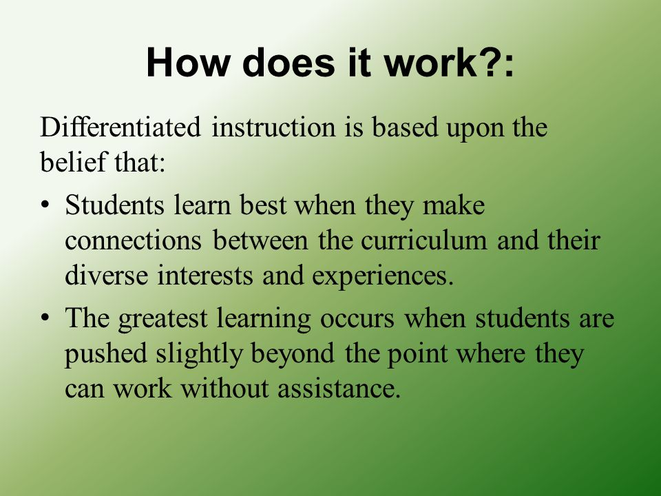 How does it work : Differentiated instruction is based upon the belief that: