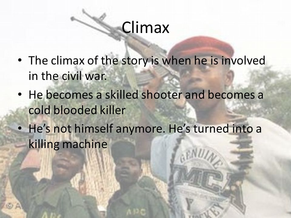Climax The climax of the story is when he is involved in the civil war. He becomes a skilled shooter and becomes a cold blooded killer.