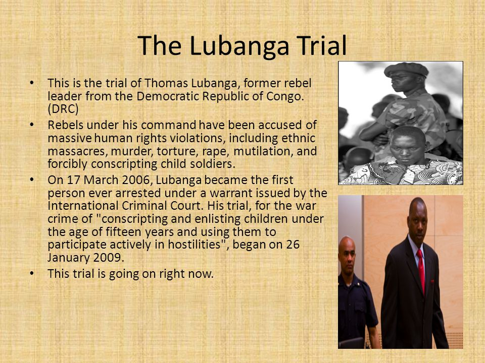 The Lubanga Trial This is the trial of Thomas Lubanga, former rebel leader from the Democratic Republic of Congo. (DRC)
