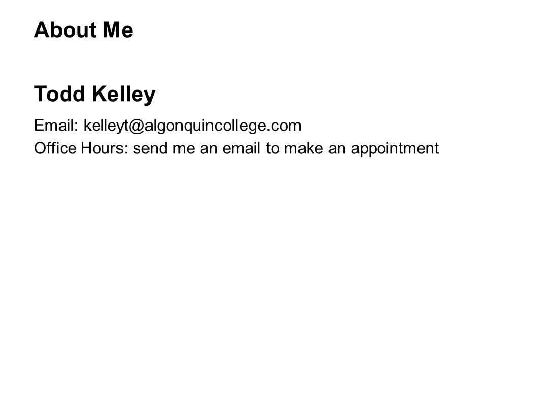About Me Todd Kelley. Email: kelleyt@algonquincollege.com.