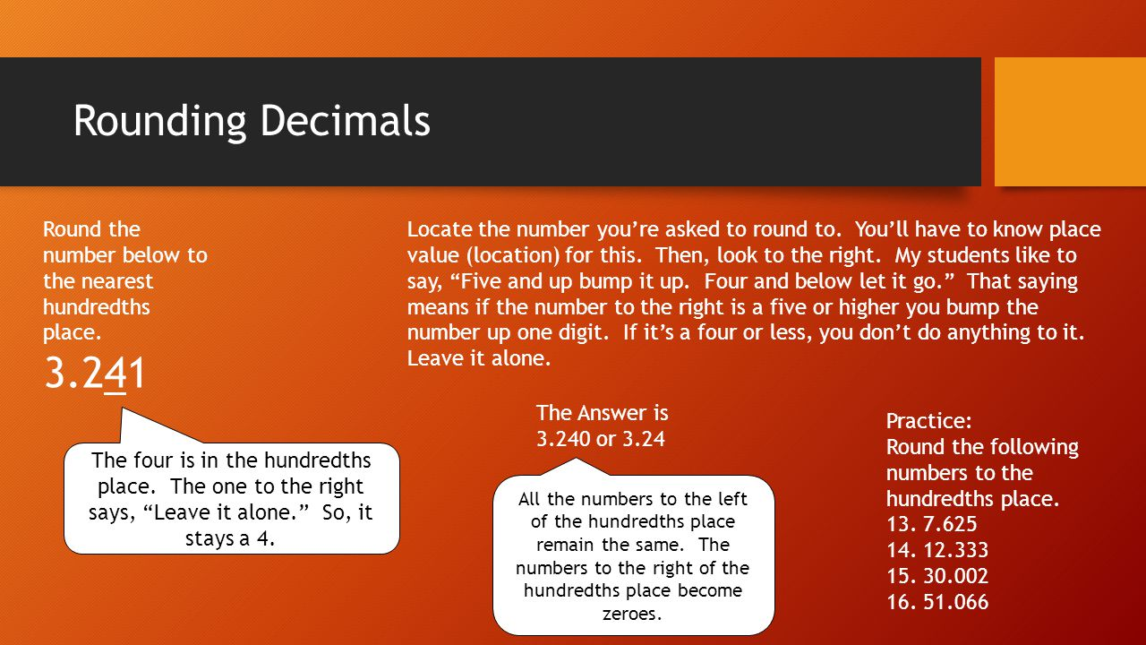 Rounding Decimals Round the number below to the nearest hundredths place. 3.241.