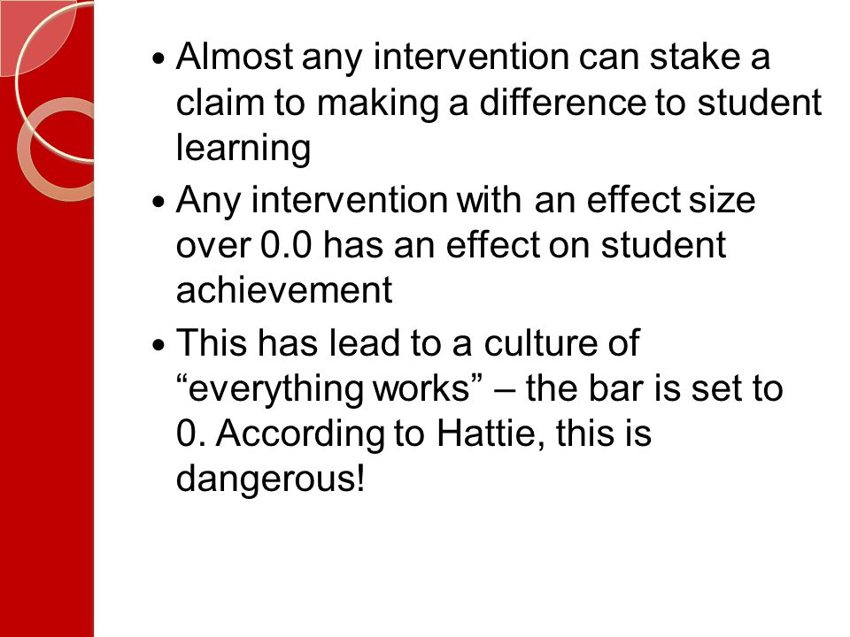 Almost any intervention can stake a claim to making a difference to student learning
